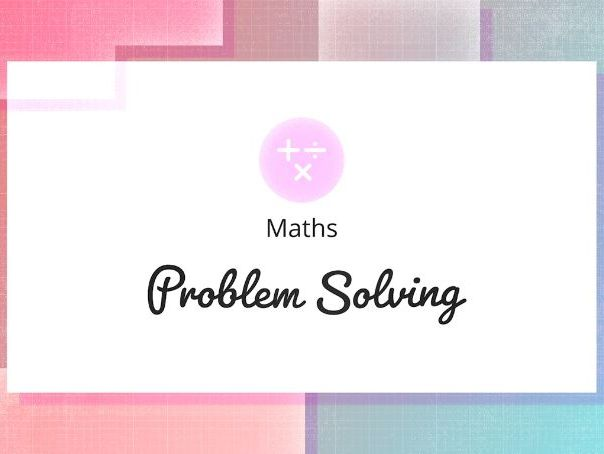 Maths- Problem Solving