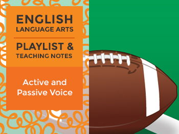 Active and Passive Voice - Playlist and Teaching Notes