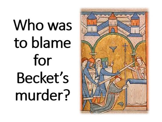 The Murder of Thomas Becket: Who was to blame?