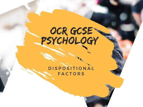 Dispositional Factors: GCSE OCR Psychology 9-1