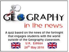 Geography in the News Quiz -UK EDITION -  28th May 2018