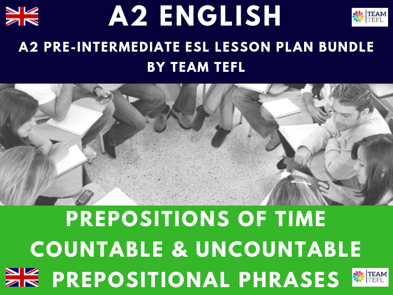 Prepositions Of Time / Prepositional Phrases / Countable & Uncountable  A2 Pre-Intermediate ESL Lesson Plan Bundle