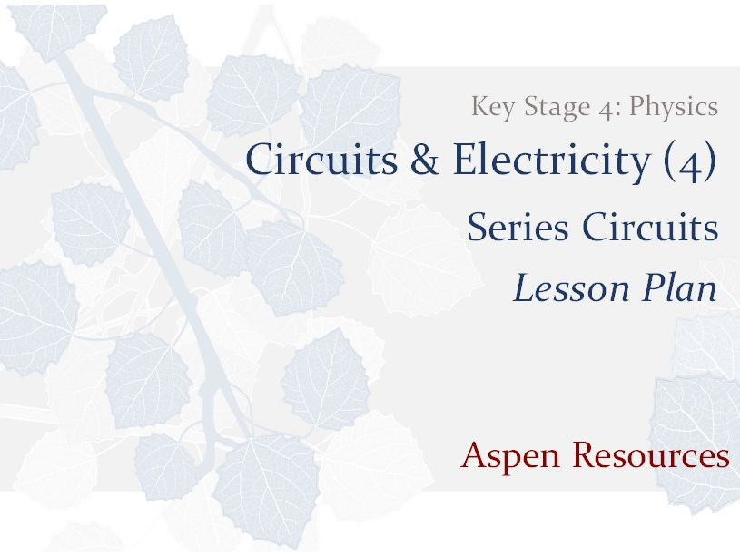 Series Circuits  ¦  Key Stage 4  ¦  Physics  ¦  Circuits & Electricity (4)  ¦  Lesson Plan