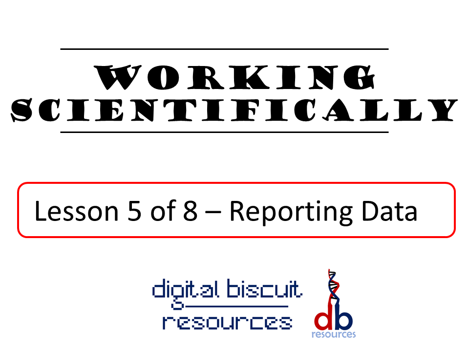 Key Stage 3 - Working Scientifically - Lesson 5 - Reporting Data