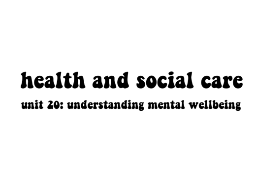 Health and Social Care Unit 20: Understanding Mental Wellbeing (Distinction)
