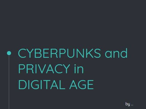 CyberPunks and Privacy in Digital Age