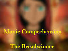 Movie comprehension 'The Breadwinner'- comprehension worksheet