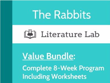 Literature Lab:  The Rabbits - Complete 8-Week Program Value Bundle