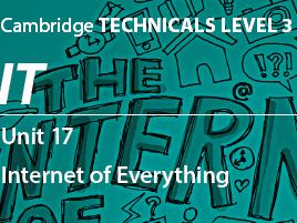 Unit 17 - Internet of Everything (P2)