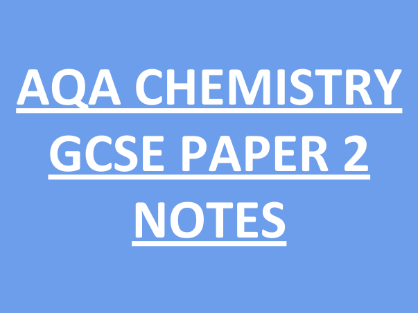 AQA CHEMISTRY GCSE PAPER 2 NOTES