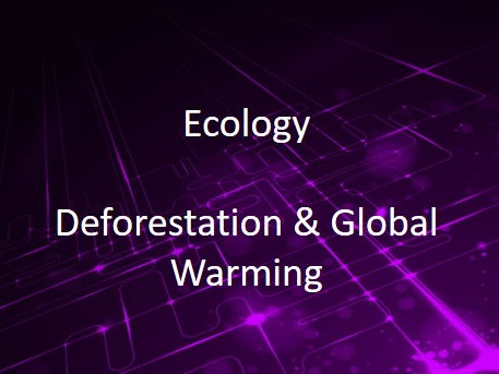 New AQA (9-1) GCSE Biology Ecology: Deforestation and Global Warming (4.7.3.4 - 4.7.3.5)