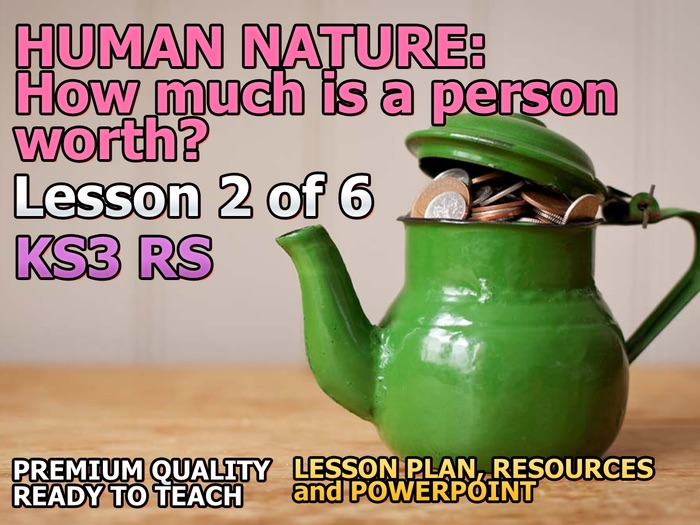 How much is a person worth? Lesson 2 of 6 on Human Nature