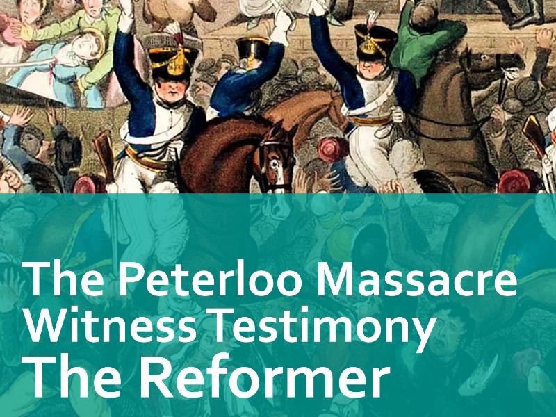 Peterloo Witness Testimony - the Reformer