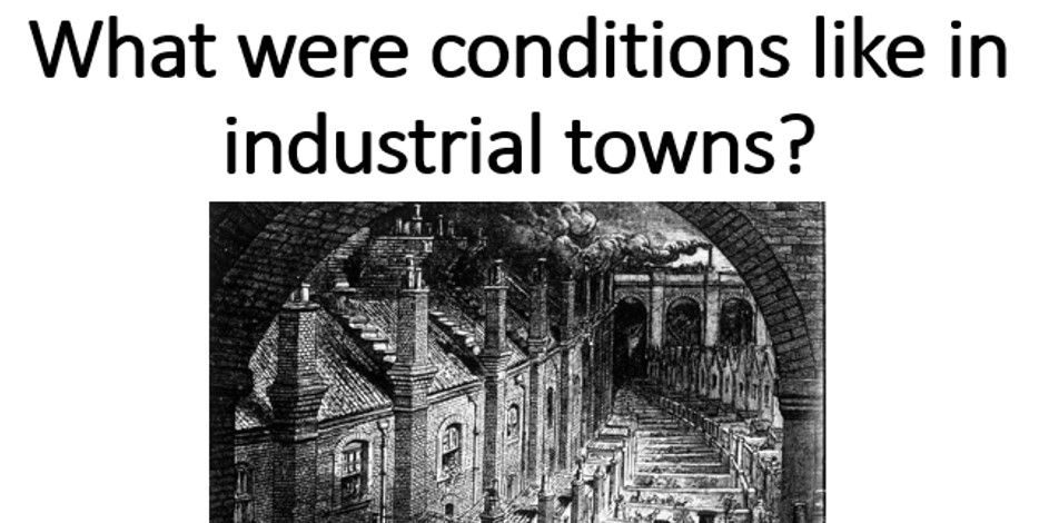 What were conditions like in industrial towns?