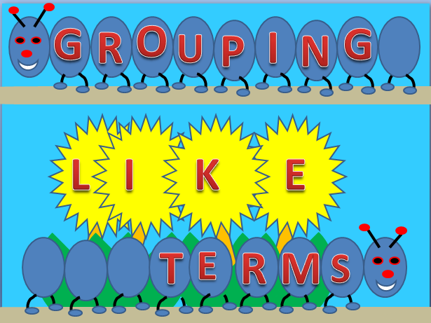 Grouping Like Terms.