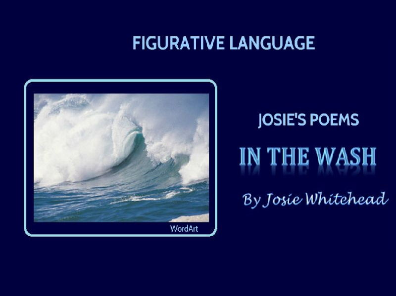 IN THE WASH by Josie Whitehead (Poem using Figurative language)