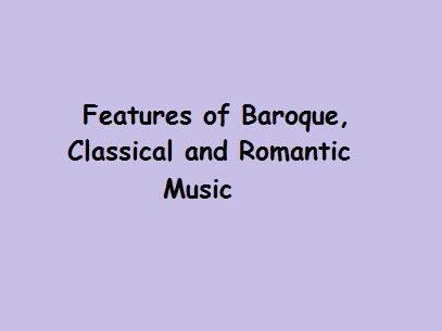 GCSE Music Features of Baroque, Romantic and Classical Music