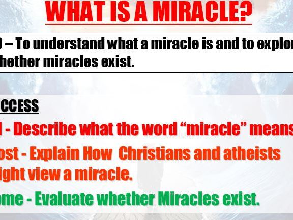 Miracles - To understand what a miracle is and to explore whether miracles exist.