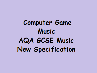 Computer Game Music AQA GCSE Music New Specification Presentation