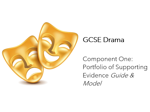 GCSE Drama Component One: Portfolio of Supporting Evidence (Creative Log) Guide & Model for Pupils