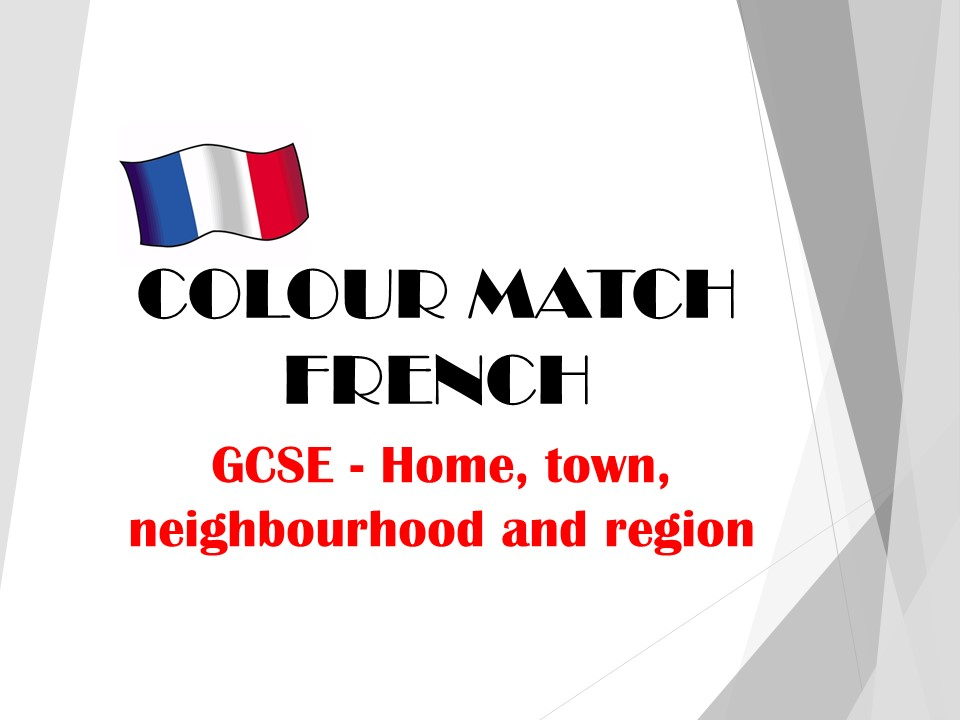 GCSE FRENCH - Home, town, neighbourhood and region - COLOUR MATCH