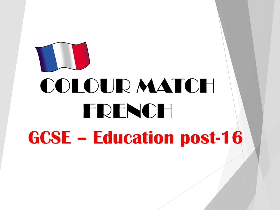 GCSE FRENCH - Education post-16 - COLOUR MATCH
