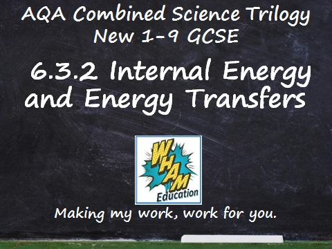 AQA Combined Science Trilogy: 6.3.2 Internal Energy and Energy Transfers