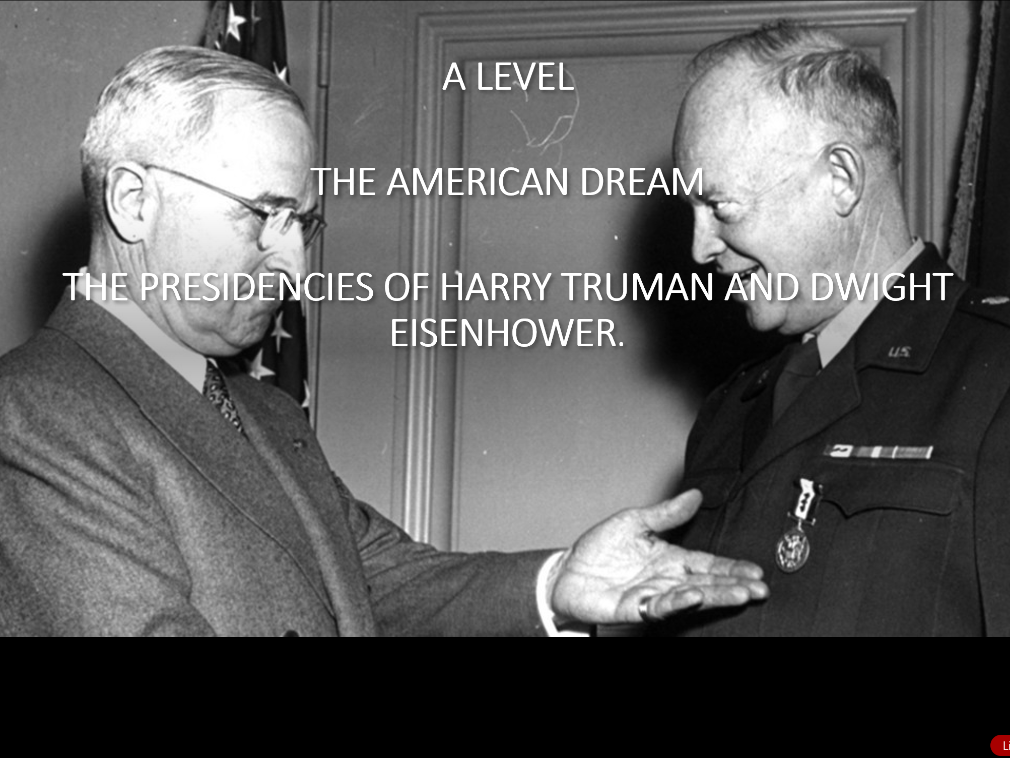 A LEVEL - THE PRESIDENCIES OF HARRY TRUMAN AND DWIGHT EISENHOWER.