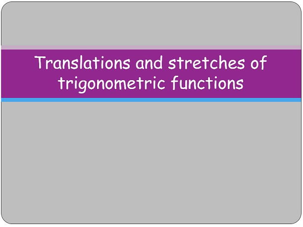 Translations and stretches of trigonometic functions