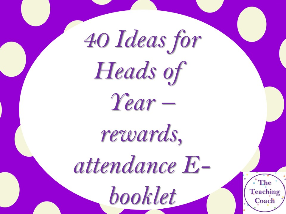 40 Ideas for Heads of Year - Heads of House - Rewards Behaviour Attendance