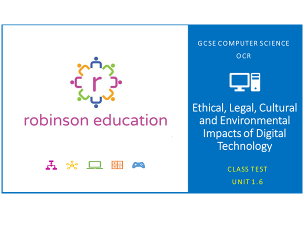 GCSE Computer Science (OCR) - Class Test Unit 1.6 Ethical, Legal, Cultural and Environmental Impacts