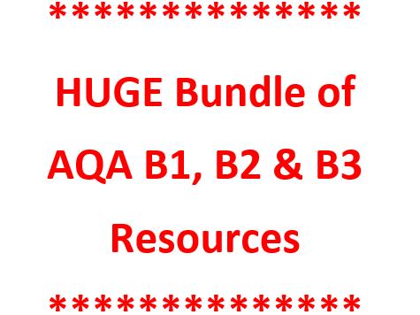 HUGE AQA GCSE B1, B2 and B3 Bundle