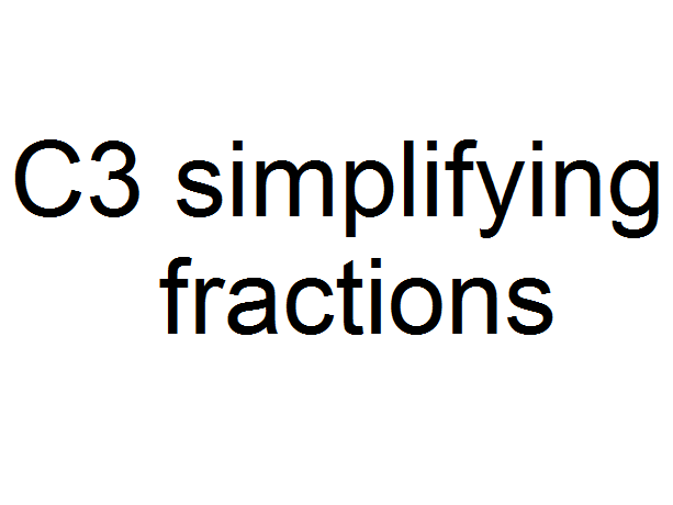 C3 simplifying fractions