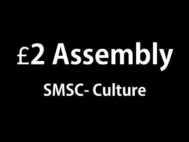 SMSC- Culture- £2 assembly