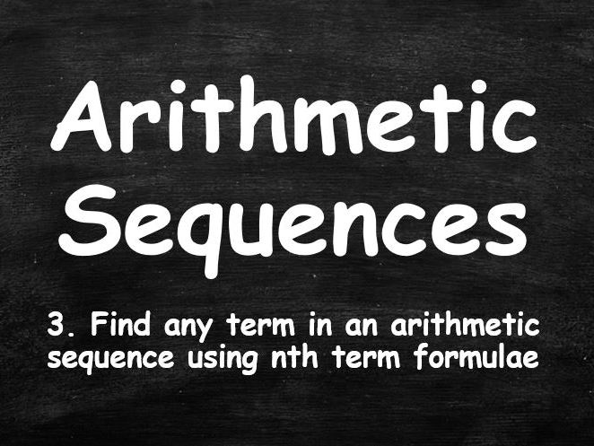 ALGEBRA. Sequences. Arithmetic Sequences. 3. Find Any Term  from nth Term Formulae