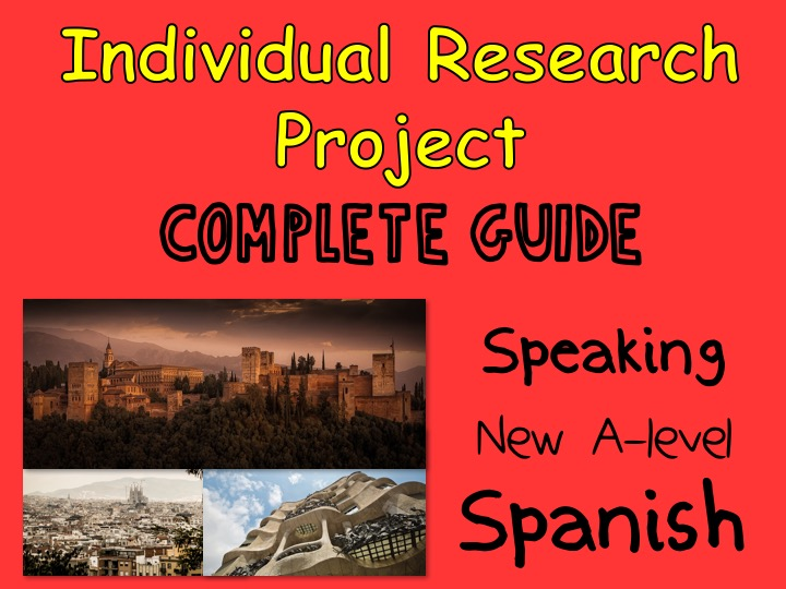 Individual Research Project - Complete student/teacher study guide - New A-level (2017) - SPANISH