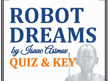 """Robot Dreams"" by Isaac Asimov - Quiz & Key"