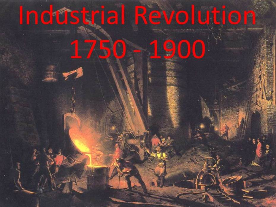 Industrial Revolution 1750 -1900