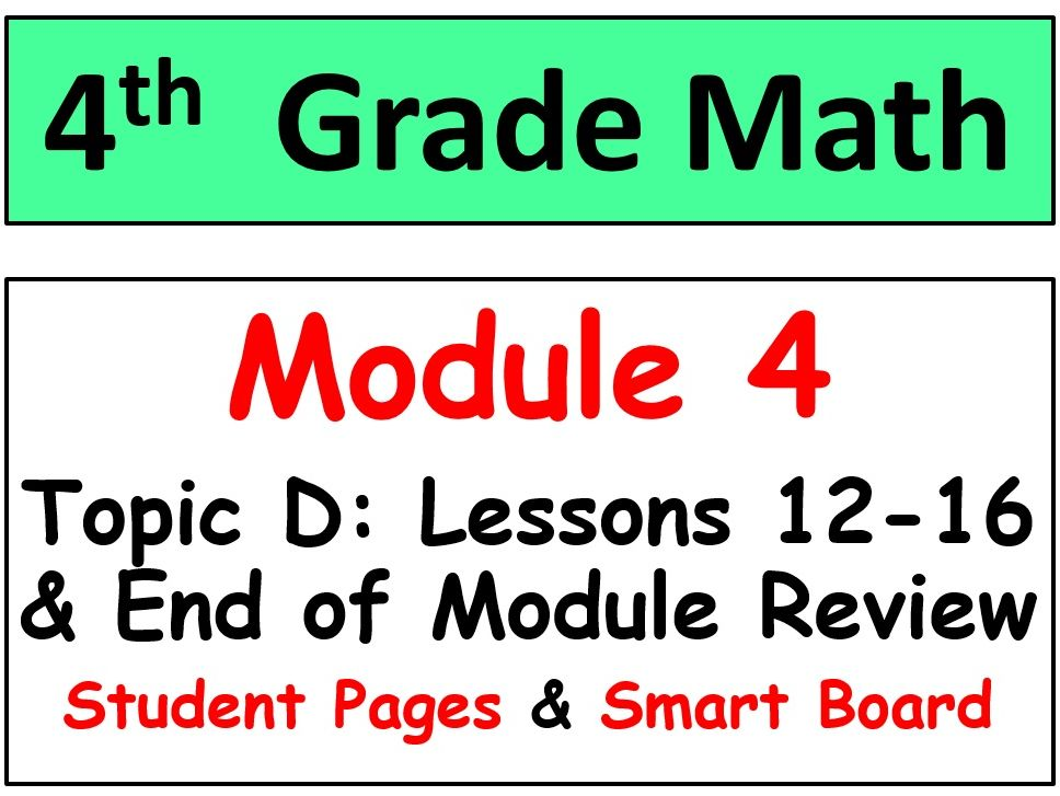 Grade 4 Math Module 4 Topic D, lessons 12-16: Smart Bd, Stud Pgs, End Mod Review