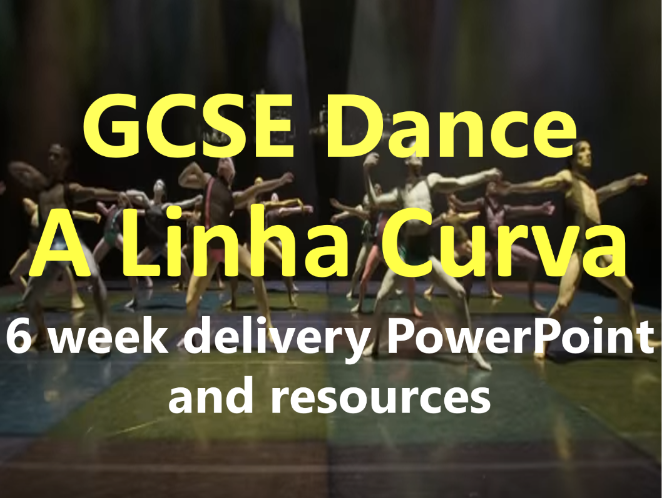 KS4 GCSE Dance: A Linha Curva 6 Week delivery PowerPoint and Resources