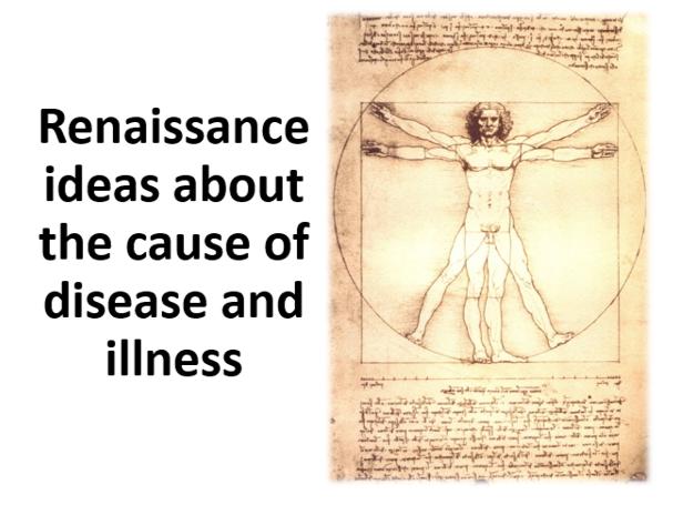 Renaissance Ideas about Cause Disease