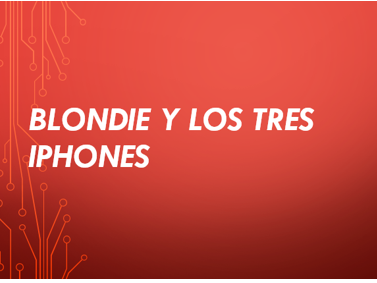 Blondie y los tres iPhones - Spanish CI / TPRS - adj / comparative-superlative