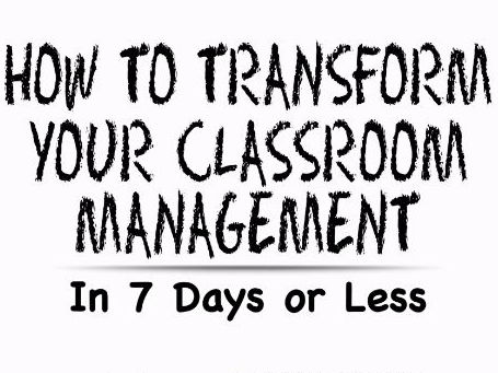 How to transform your classroom management in 7 days or less