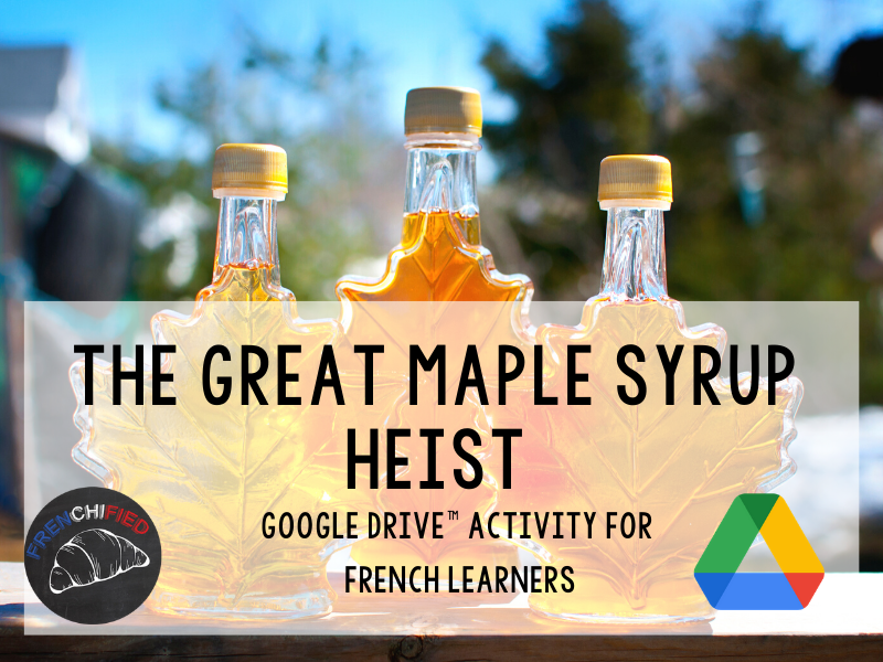 The great maple syrup heist French reading activity - Google™ Drive version
