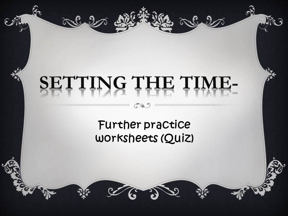 KS2 Resource: Time Telling Further Practice Worksheets_Can you set the time (Quiz)