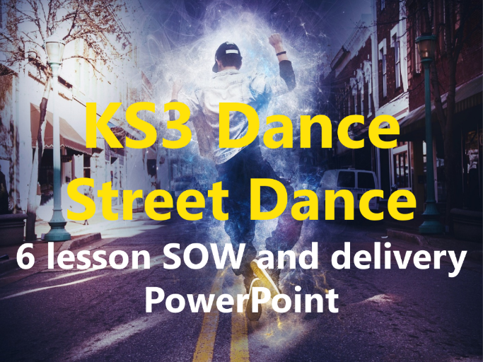 KS3 Dance Year 7 'Street Dance' 6 lesson SOW and delivery PowerPoint
