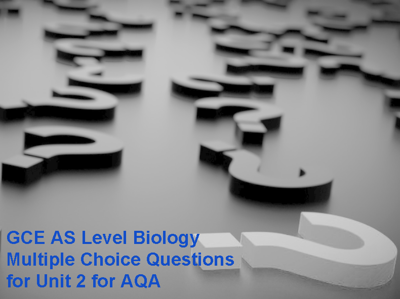 GCE AS Level Biology Multiple Choice Questions for Unit 2  for AQA