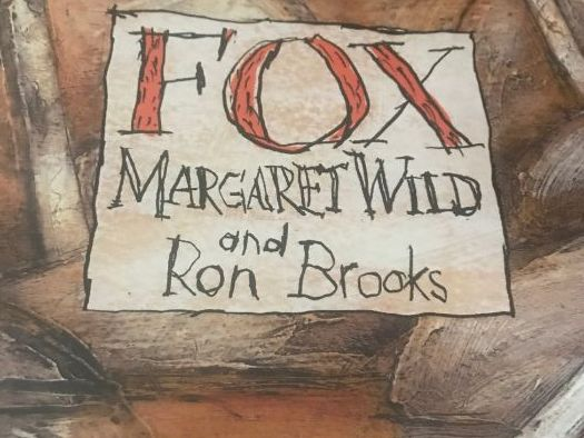 Fox Planning Year 3 and 4  Margaret Wild and Ron Brooks