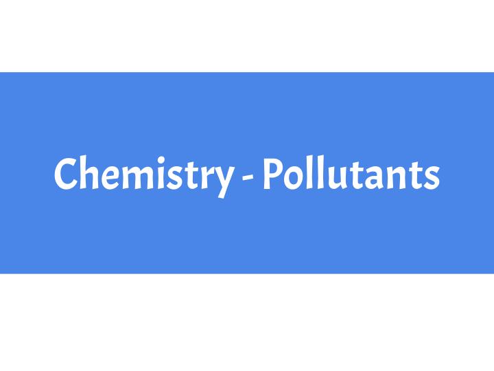 A-Level/GCSE Chemistry - Pollutants