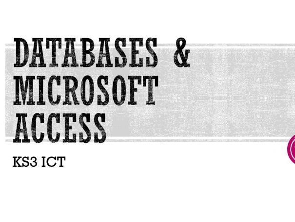 Using Databases and Microsoft Access - KS3 ICT Unit